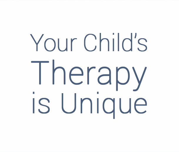 Your Child's Therapy is Unique